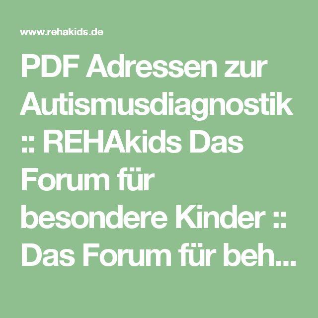 PDF Adressen zur Autismusdiagnostik :: REHAkids Das Forum für besondere Kinder :: Das Forum für behinderte Kinder.