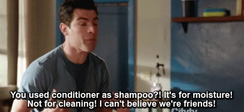 New Girl. Schmidt - You used conditioner as shampoo! I can't believe we're friends!