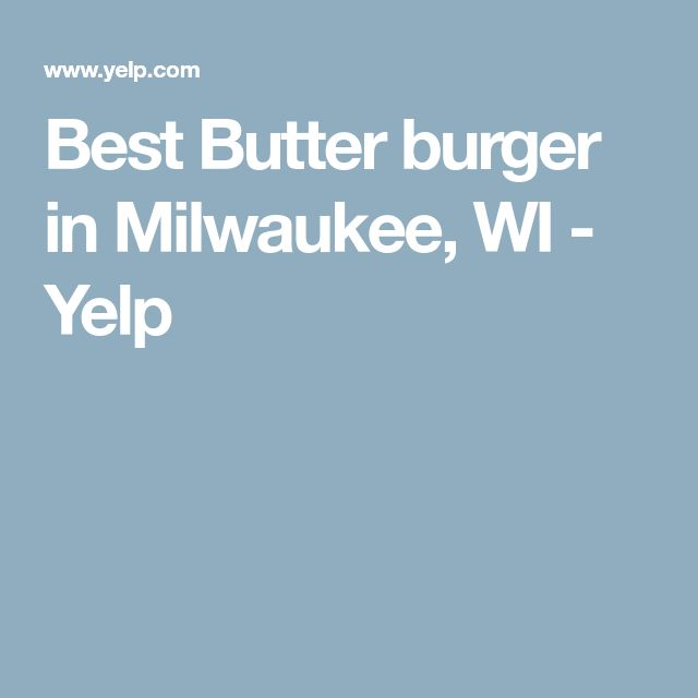 Best Butter burger in Milwaukee, WI - Yelp