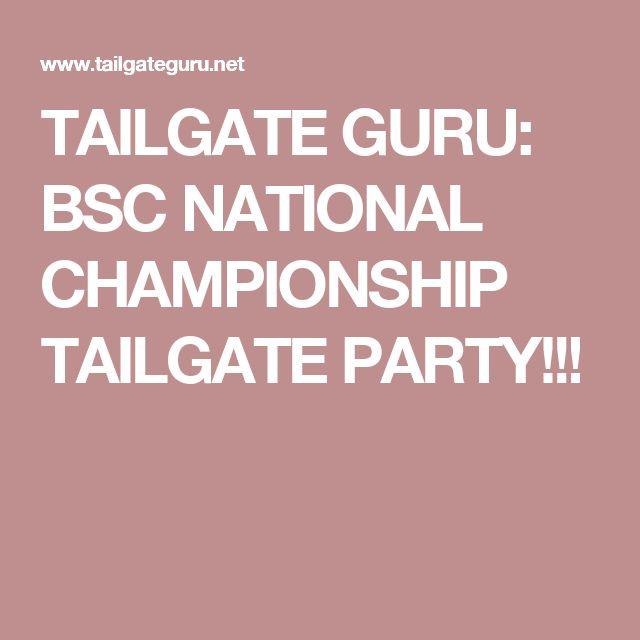 TAILGATE GURU: BSC NATIONAL CHAMPIONSHIP TAILGATE PARTY!!!