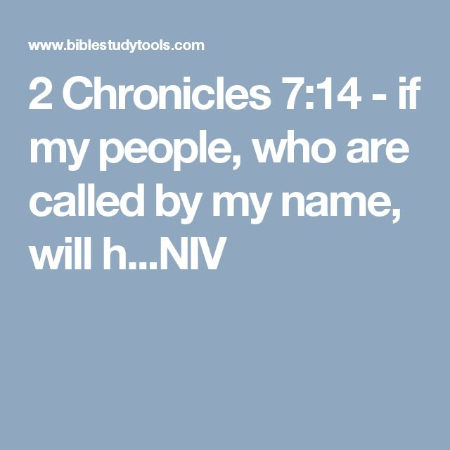 2 Chronicles 7:14 - if my people, who are called by my name, will h...NIV