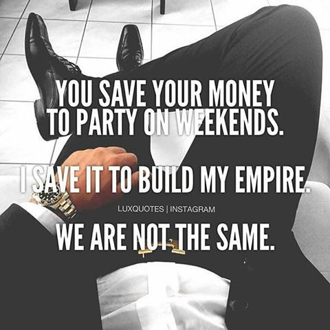 You save your money to party on weekends. I save it to build an empire. We are not the same.