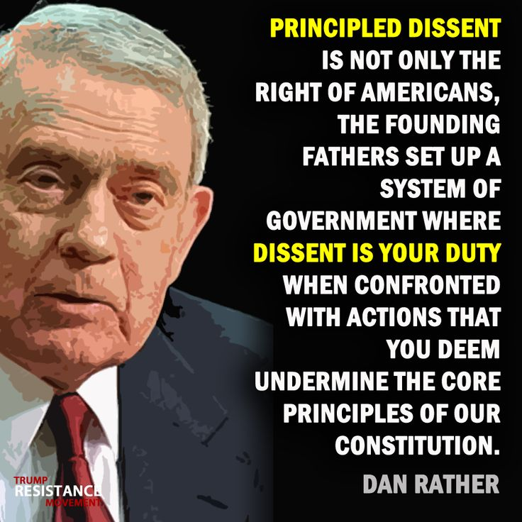 Principled dissent | quote by Dan Rather | #Trumpocalypse