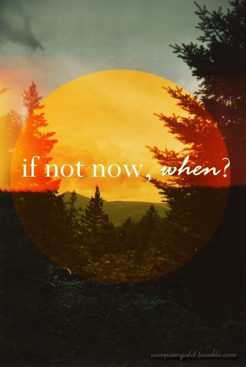 life is in the now .....