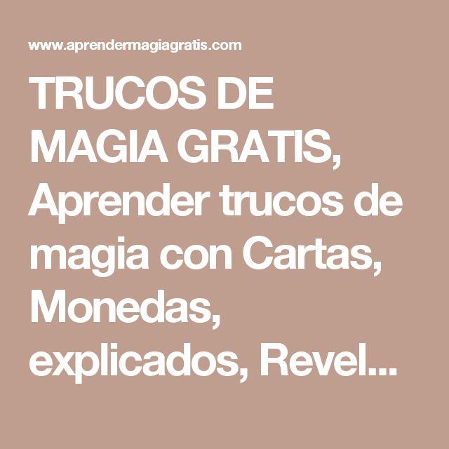 TRUCOS DE MAGIA GRATIS, Aprender trucos de magia con Cartas, Monedas, explicados, Revelados y mas