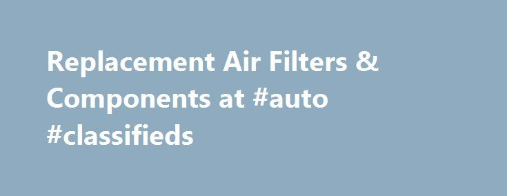Replacement Air Filters & Components at #auto #classifieds http://pakistan.remmont.com/replacement-air-filters-components-at-auto-classifieds/  #auto air filters # Featured Products Featured Brands Without the air filter, your engine will be strained and soon damaged by harmful particles. That is why it is so important to replace your old paper air filter in time. Most experts recommend drivers do that every 10,000 – 15,000 miles. However, for those people whose routes pass through debris…