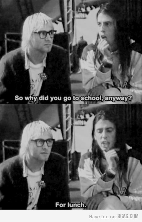 """DAVE: """"So why did you go to school, anyway?"""" KURT: """"For lunch."""" Lol, me too."""