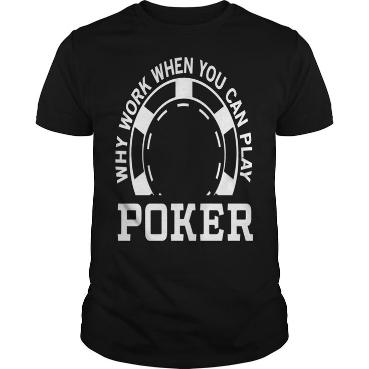 Poker why work when you can play poker - Tshirt | New