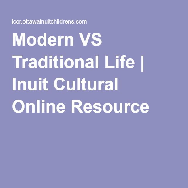 Modern VS Traditional Life | Inuit Cultural Online Resource