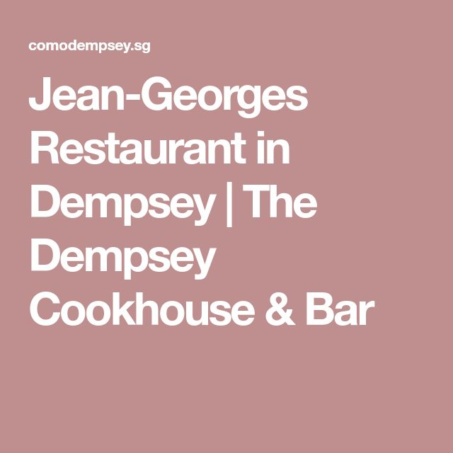 Jean-Georges Restaurant in Dempsey | The Dempsey Cookhouse & Bar