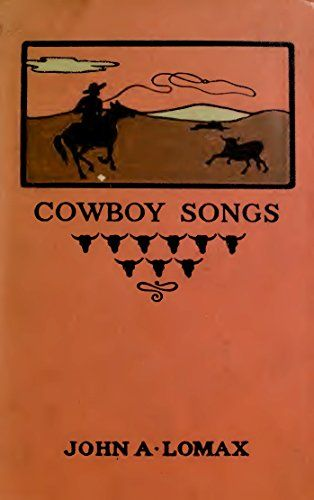 Cowboy Songs (Illustrated Edition): and Other Frontier Ballads (Classic Songs of the Western Frontier Book 7) by [Lomax, John A.]