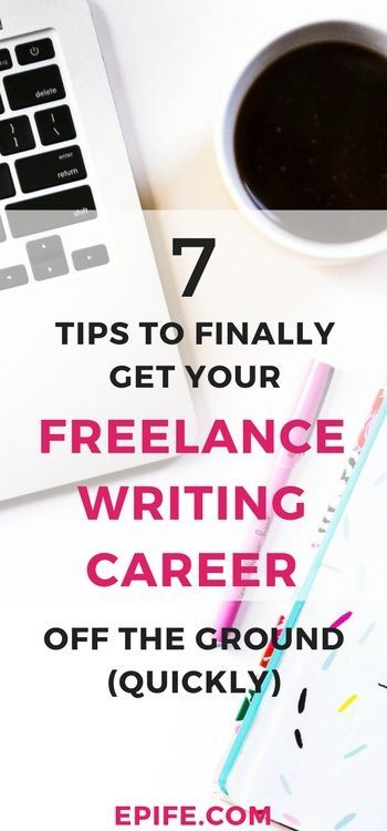 7 Tips To Get Your Freelance Writing Career Off The Ground (Quickly)