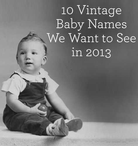 Not Your Grandparents' Baby Names: 10 Vintage Baby Names We Want to See in 2013