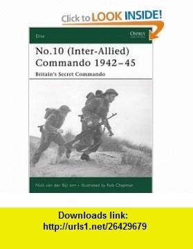 No.10 (Inter-Allied) Commando 1942 - 45 Britains Secret Commando (Elite) (9781841769998) Nick van der Bijl, Robert Chapman , ISBN-10: 1841769991  , ISBN-13: 978-1841769998 ,  , tutorials , pdf , ebook , torrent , downloads , rapidshare , filesonic , hotfile , megaupload , fileserve