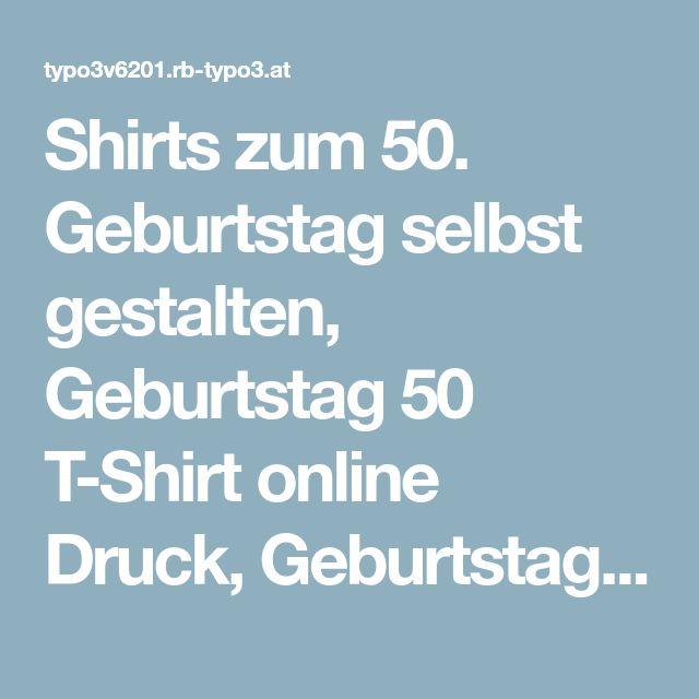 Shirts zum 50. Geburtstag selbst gestalten, Geburtstag 50 T-Shirt online Druck, Geburtstag 50 Shirts selbst bedrucken