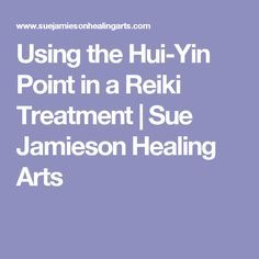 Using the Hui-Yin Point in a Reiki Treatment | Sue Jamieson Healing Arts