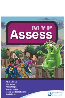 MYP Assess. Introduce students in the second year of the Middle Years Programme to MYP-style assessments with this activity-based workbook.