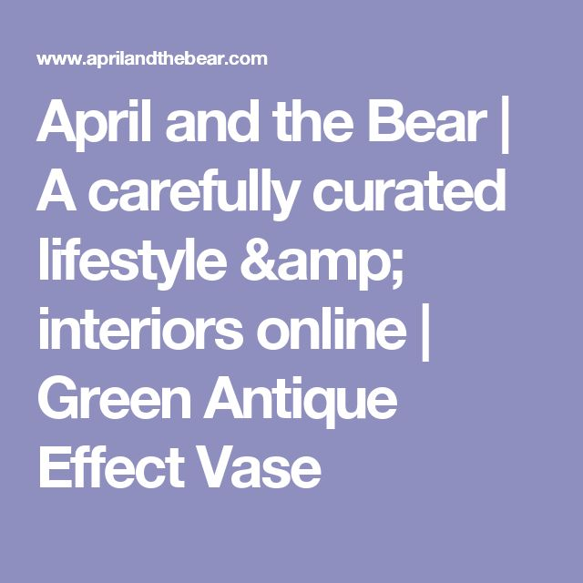 April and the Bear | A carefully curated lifestyle & interiors online  | Green Antique Effect Vase