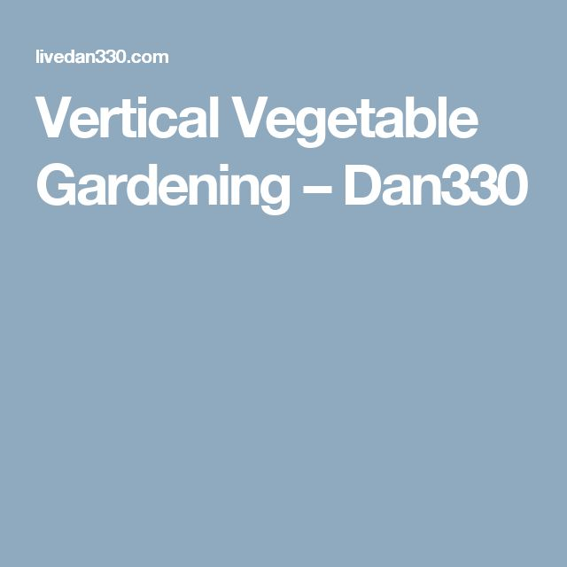 Vertical Vegetable Gardening – Dan330