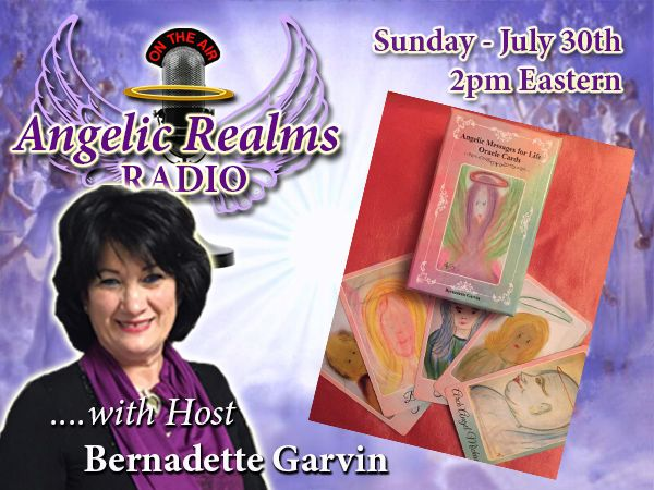 "Sunday, July 30th, on Angelic Realms Radio! Host Bernadette Garvin takes YOUR Calls, for FREE Psychic Readings and discussers her New Deck!  ...and filling you in on the latest News, from AngelPractitioners.com, ""Angelic Realms Radio"", and the International Association of Angel Practitioners - I."