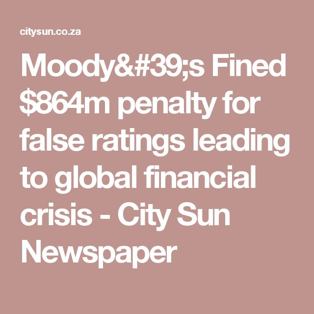 Moody's Fined $864m penalty for false ratings leading to global financial crisis - City Sun Newspaper