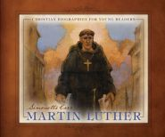 Martin Luther (Illustrated Christian Biographies for Young Readers)
