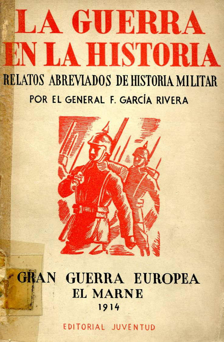 García Rivera, Federico. La Guerra en la historia : relatos abreviados de historia militar  Barcelona : Juventud, 1942-1943  Topogràfic: D.H. 940.3/.4 Gar