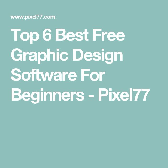 Top 6 Best Free Graphic Design Software For Beginners - Pixel77
