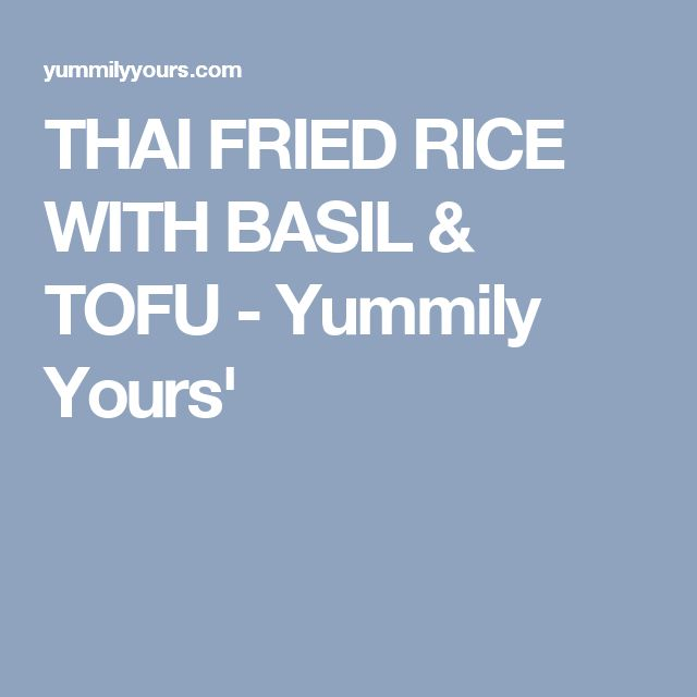 THAI FRIED RICE WITH BASIL & TOFU - Yummily Yours'