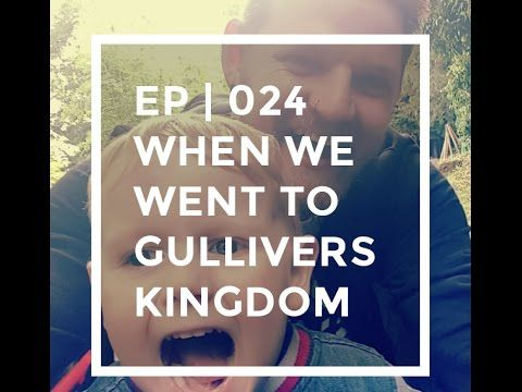 EP | 024 | When we went to Gullivers Kingdom - YouTube