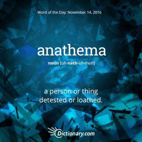 Anathema. This word has Medieval Latin origins, entering English around 1575.