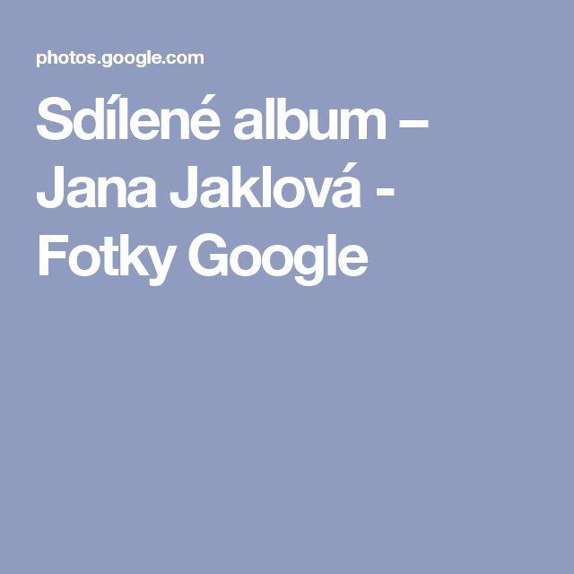 Sdílené album – Jana Jaklová - Fotky Google