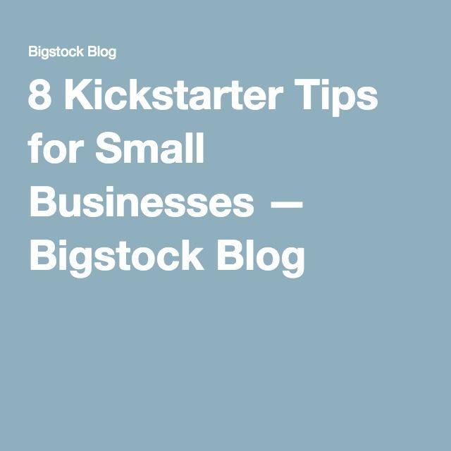 8 Kickstarter Tips for Small Businesses — Bigstock Blog