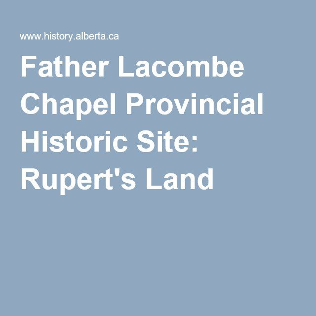 Father Lacombe Chapel Provincial Historic Site: Rupert's Land