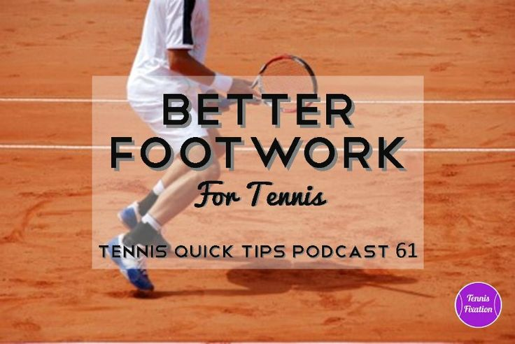 Better Footwork for Tennis - #Tennis Quick Tips #Podcast Episode 61 - great tips and #drills to do at home