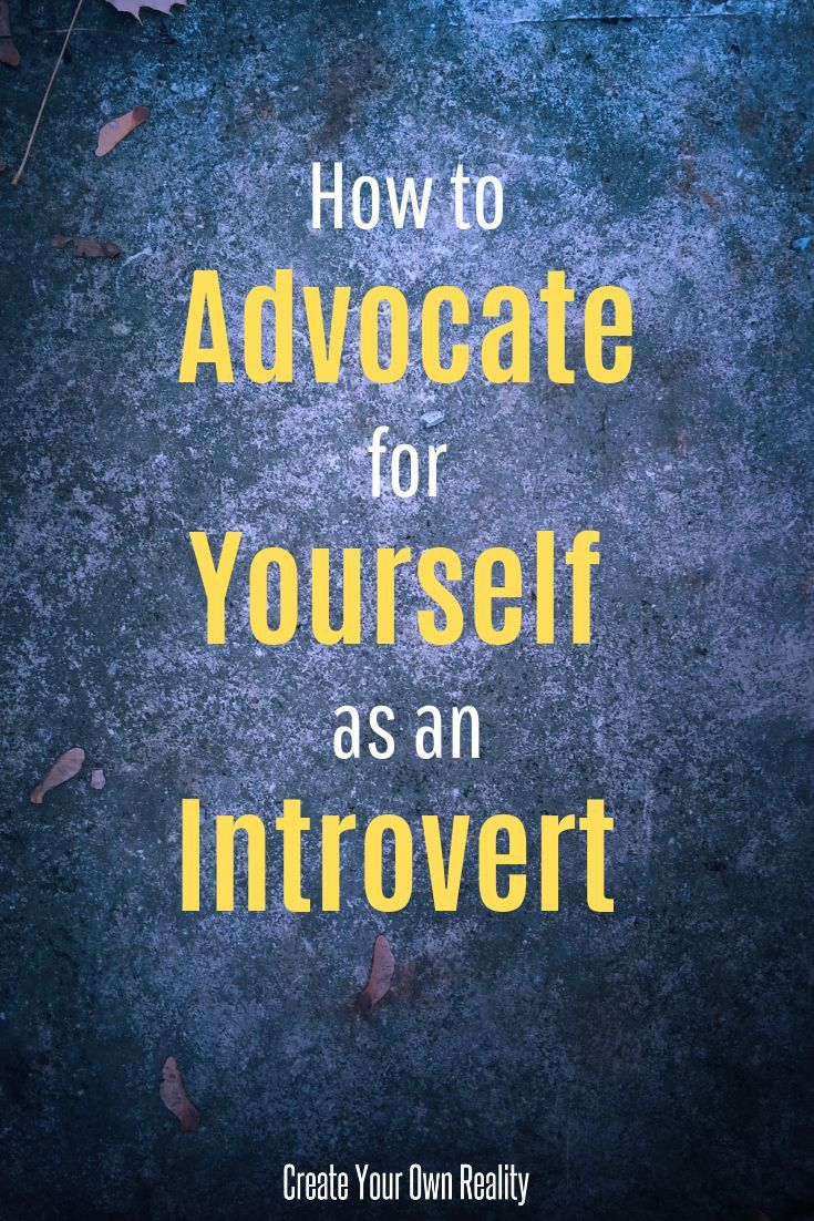 How to Advocate for Yourself as an Introvert