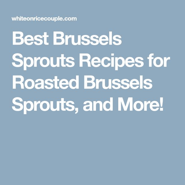 Best Brussels Sprouts Recipes for Roasted Brussels Sprouts, and More!