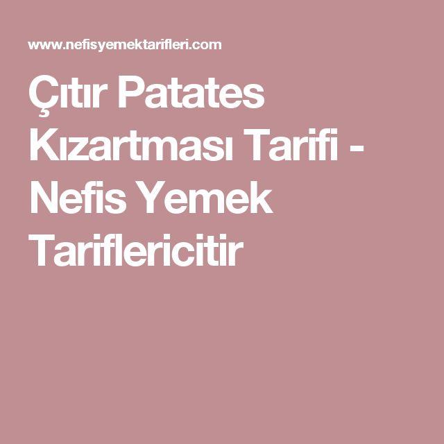 Çıtır Patates Kızartması Tarifi - Nefis Yemek Tariflericitir