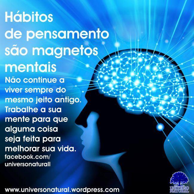Hábitos de pensamentos são ímãs mentais que atraem para você certas coisas, pessoas e condições. #universonatural #mergulhointerior #limpezaenergetica