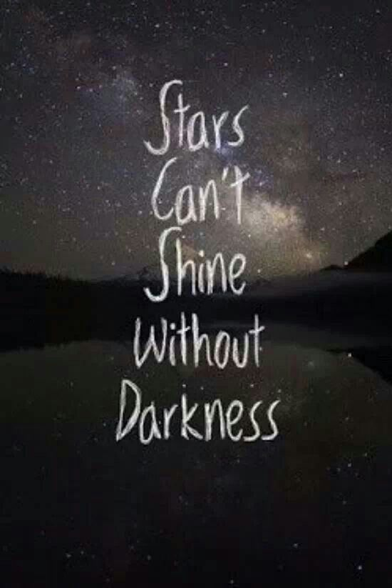.Stars cant shine without darkness. http://www.handcraftedcollectibles.com/affirmation.htm