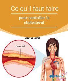 Ce qu'il faut faire pour contrôler le cholestérol Vous avez des problèmes de cholestérol ? Découvrez nos astuces pour contrôler le cholestérol de manière naturelle !