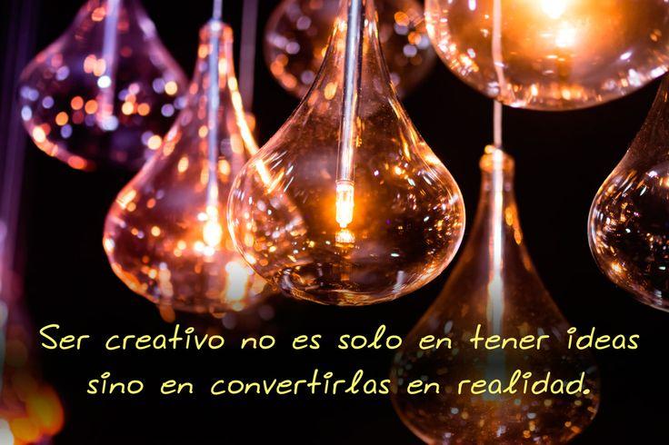 Necesitamos de mayor creatividad a la hora de volver realidad una idea. No es solo tenerla es cómo darla a luz.