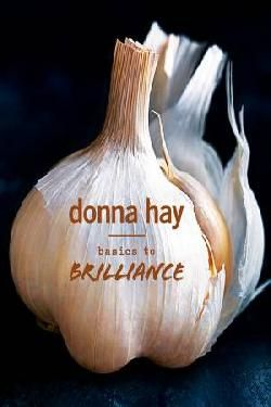 Australia's most trusted and best-selling cookbook author, Donna Hay, wants to take you from basics to brilliance.  Donna believes that, just like ... - 9781460751428