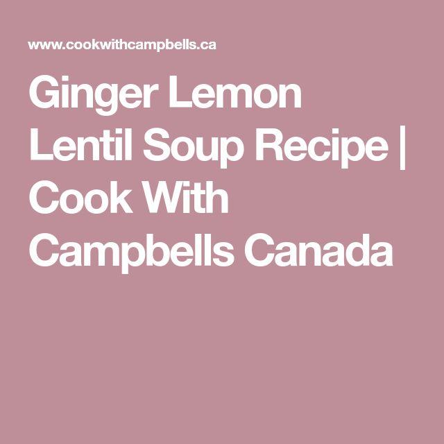 Ginger Lemon Lentil Soup Recipe | Cook With Campbells Canada