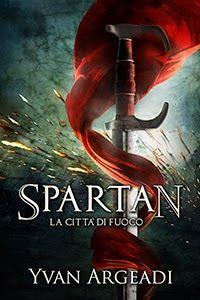 Atelier di una Lettrice Compulsiva: Speciale Spartan La città di fuoco di Yvan Argeadi...