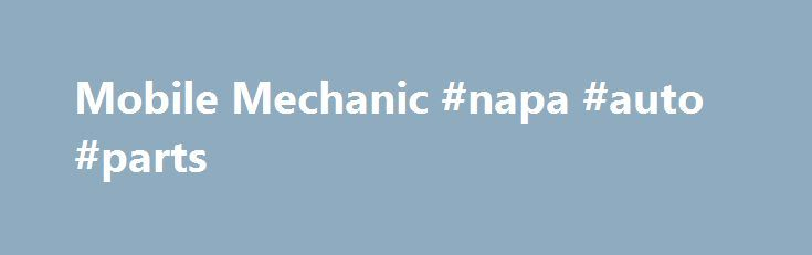 Mobile Mechanic #napa #auto #parts http://uk.remmont.com/mobile-mechanic-napa-auto-parts/  #mobile auto repair # Mobile Mechanic Startup Costs: Under $2,000 Home Based: Can be operated from home. Part Time: Can be operated part-time. Franchises Available? Yes Online Operation? No Everyone's experienced that grim sensation of rushing out to the car in the morning only to discover that it won't start, or being stuck in the supermarket parking lot or on the side of the highway. Not only have…
