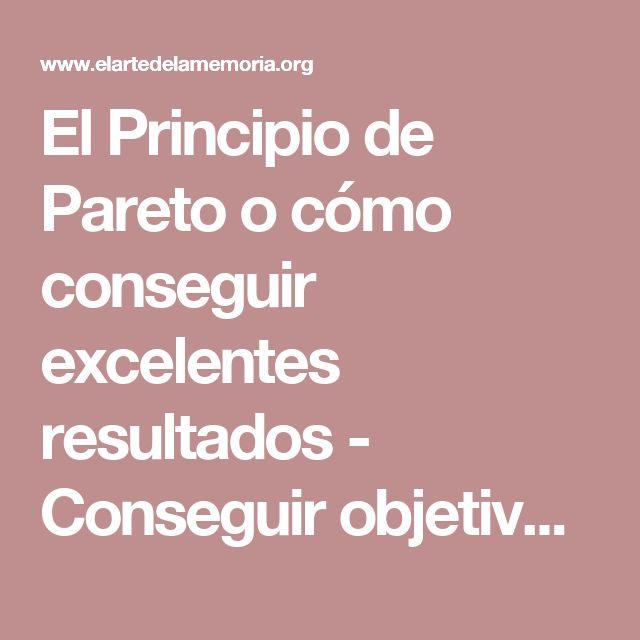 El Principio de Pareto o cómo conseguir excelentes resultados - Conseguir objetivos - El Arte de la Memoria.org