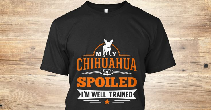 """Limited Time Only - Ending Wednesday January 14th!""""My Chihuahua Isn't Spoiled, I'm well trained"""" Tees!Guaranteed safe and secure checkout via: Paypal 