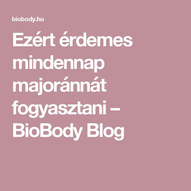 Ezért érdemes mindennap majoránnát fogyasztani – BioBody Blog