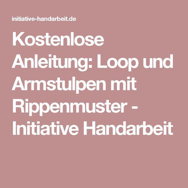 Kostenlose Anleitung: Loop und Armstulpen mit Rippenmuster - Initiative Handarbeit